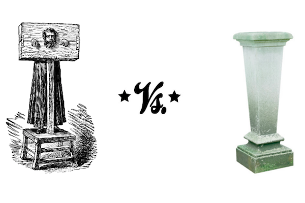 Pillory vs pedestal