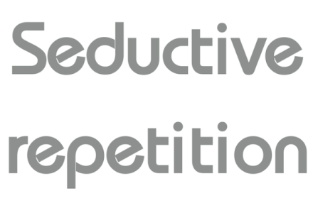 Seductive repetition