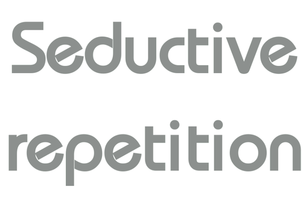 Seductive repetition